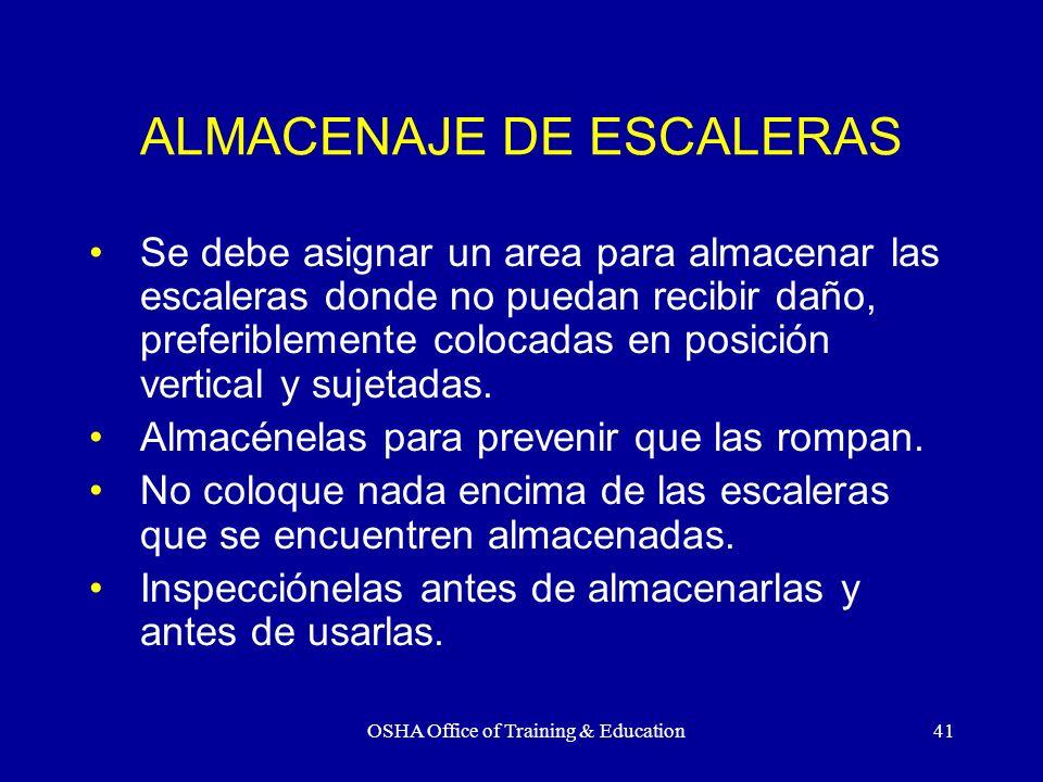 OSHA Office of Training & Education41 ALMACENAJE DE ESCALERAS Se debe asignar un area para almacenar las escaleras donde no puedan recibir daño, prefe