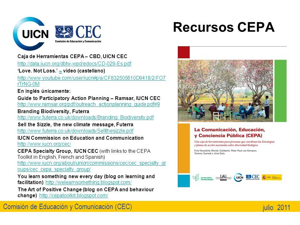 Comisión de Educación y Comunicación (CEC) julio 2011 Recursos CEPA Caja de Herramientas CEPA – CBD, UICN CEC http://data.iucn.org/dbtw-wpd/edocs/CD-029-Es.pdf Love.