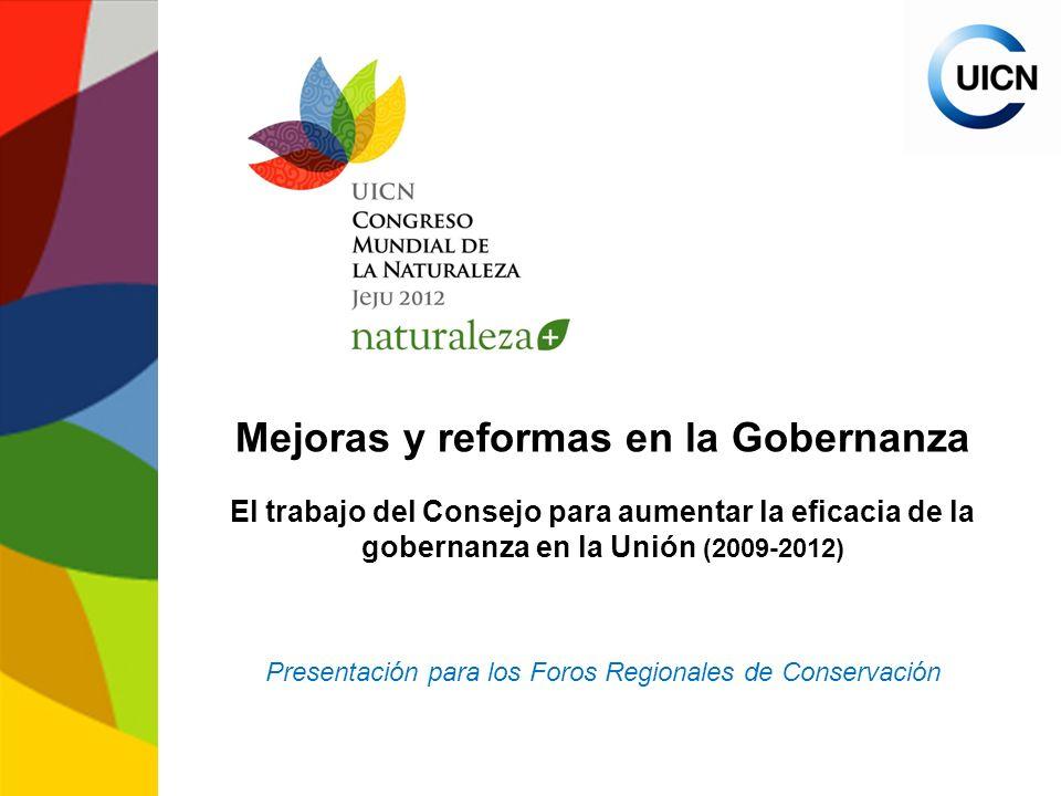 Mejoras y reformas en la Gobernanza El trabajo del Consejo para aumentar la eficacia de la gobernanza en la Unión (2009-2012) Presentación para los Foros Regionales de Conservación