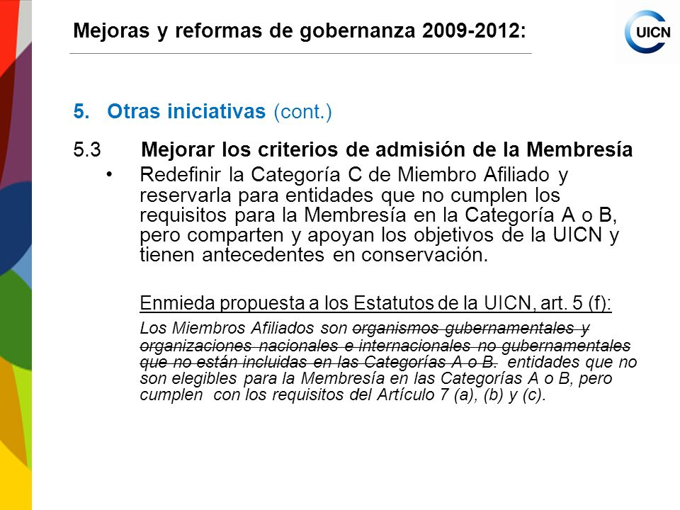 International Union for Conservation of Nature World Conservation Congress 2012 Mejoras y reformas de gobernanza 2009-2012: 5.Otras iniciativas (cont.