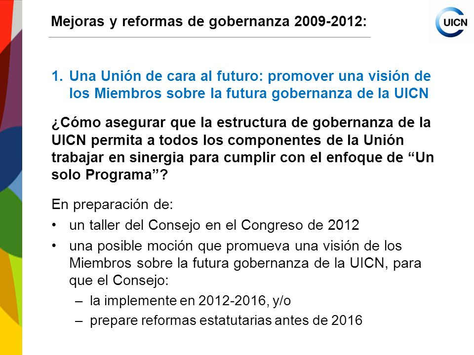 International Union for Conservation of Nature World Conservation Congress 2012 Mejoras y reformas de gobernanza 2009-2012: 1.Una Unión de cara al fut