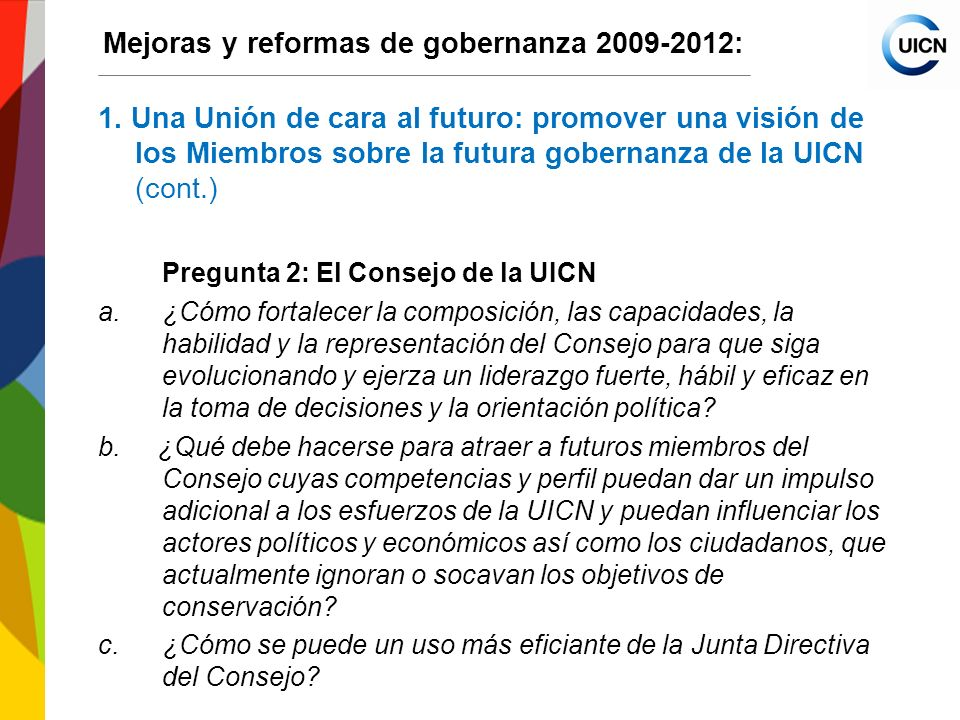 International Union for Conservation of Nature World Conservation Congress 2012 Mejoras y reformas de gobernanza 2009-2012: 1. Una Unión de cara al fu