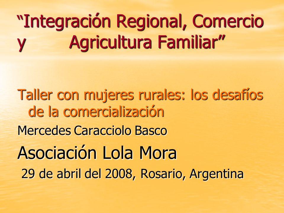 Integración Regional, Comercio y Agricultura Familiar Integración Regional, Comercio y Agricultura Familiar Taller con mujeres rurales: los desafíos d