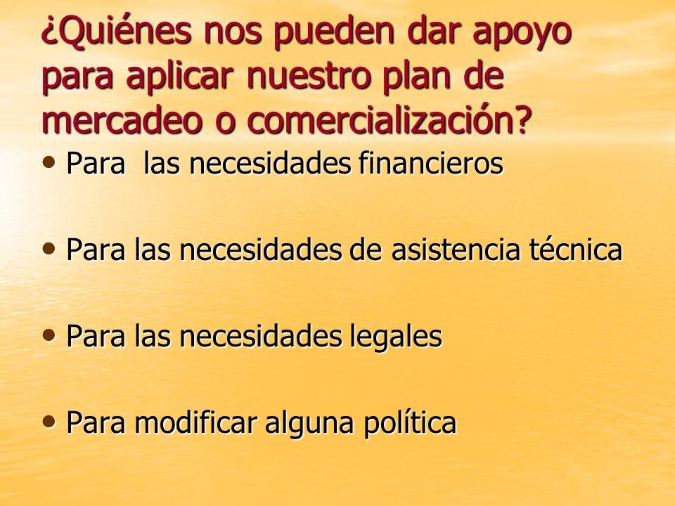 ¿Quiénes nos pueden dar apoyo para aplicar nuestro plan de mercadeo o comercialización? Para las necesidades financieros Para las necesidades financie