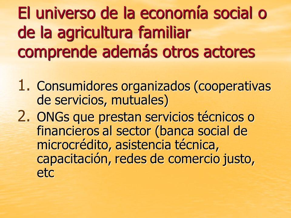 El universo de la economía social o de la agricultura familiar comprende además otros actores 1. Consumidores organizados (cooperativas de servicios,