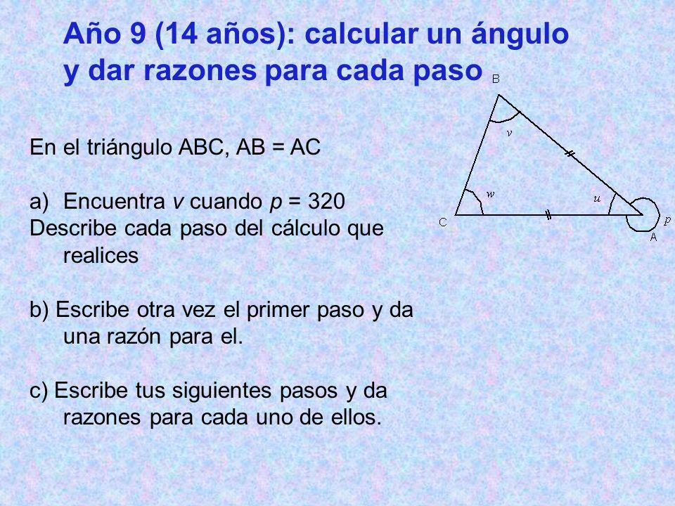 Año 9 (14 años): calcular un ángulo y dar razones para cada paso En el triángulo ABC, AB = AC a)Encuentra v cuando p = 320 Describe cada paso del cálculo que realices b) Escribe otra vez el primer paso y da una razón para el.