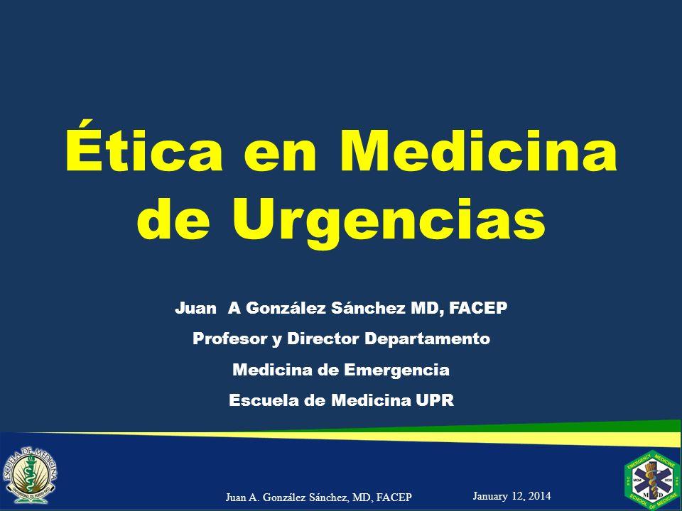 Modelo Toma de Decisiones Éticas January 12, 2014Juan A. González Sánchez, MD, FACEP