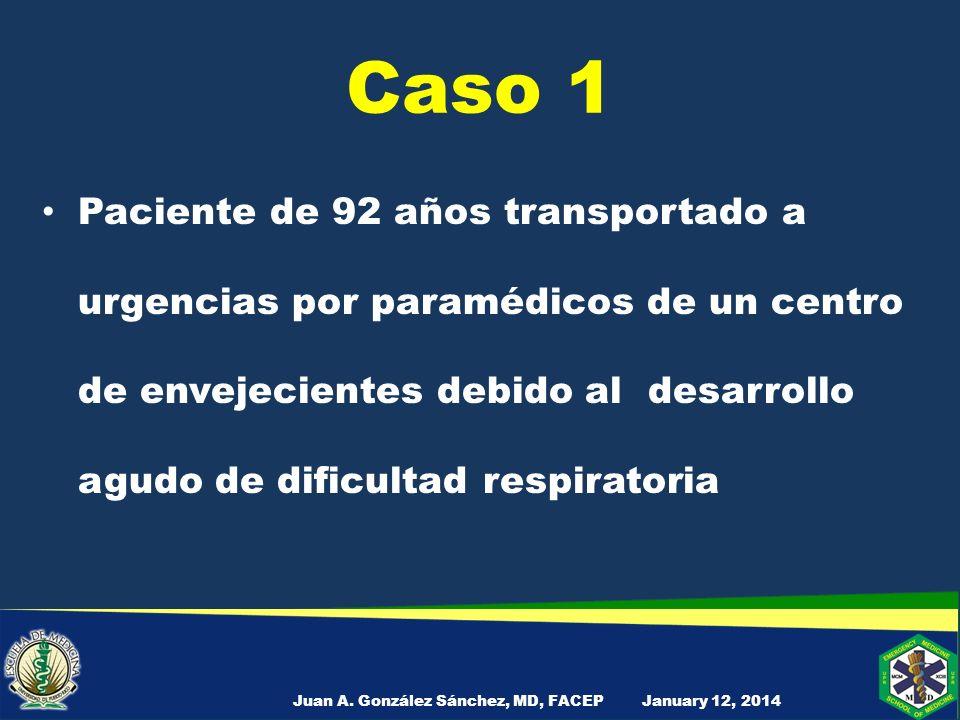 Caso 1 Información acompañante: – 92 años sin enfermedades – Medicamentos – multivitaminas – Hipoactivo, dificultad al respirar hace 24 horas – January 12, 2014Juan A.