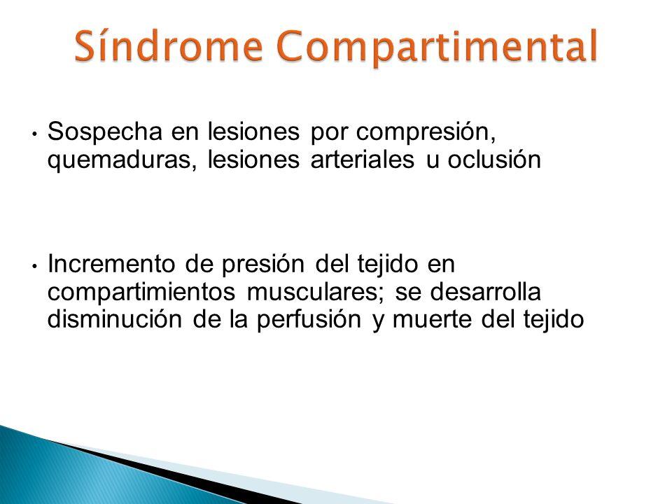 Sospecha en lesiones por compresión, quemaduras, lesiones arteriales u oclusión Incremento de presión del tejido en compartimientos musculares; se des
