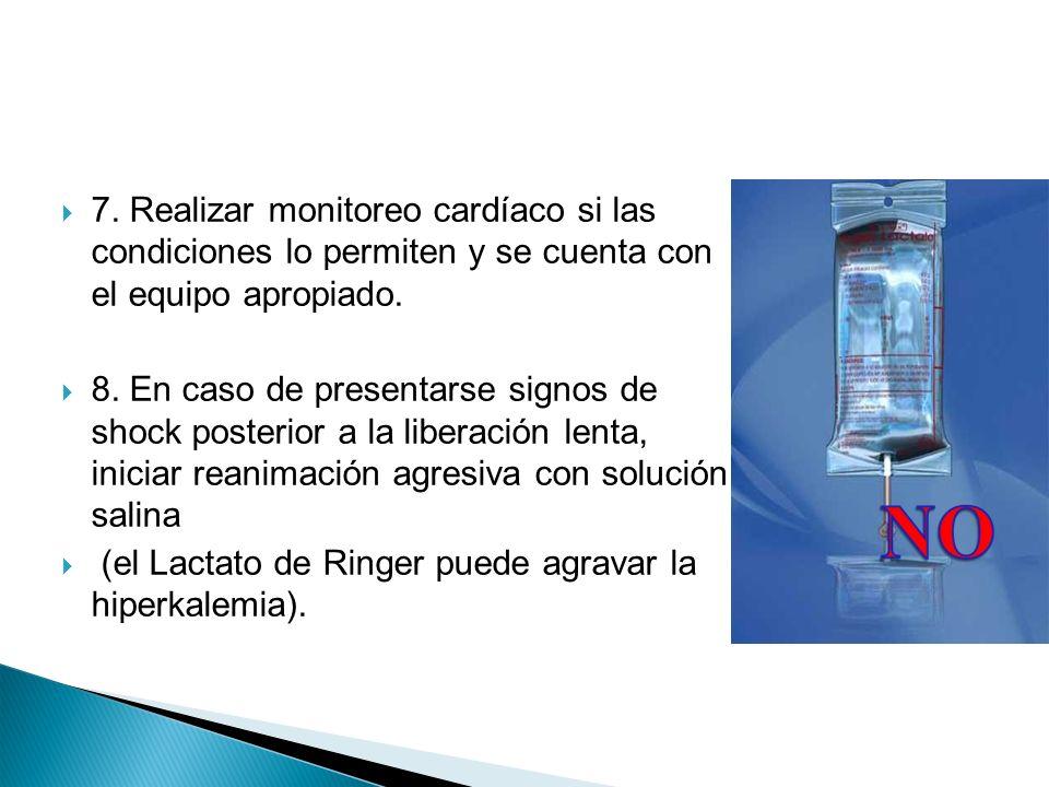 7. Realizar monitoreo cardíaco si las condiciones lo permiten y se cuenta con el equipo apropiado. 8. En caso de presentarse signos de shock posterior
