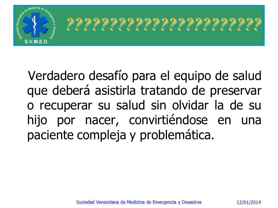 Desafío para los médicos de emergencia Cuidado a dos pacientes: Madre Feto Dos objetivos: Soporte Materno Identificar las necesidades del feto 12/01/2014 Sociedad Venezolana de Medicina de Emergencia y Desastres