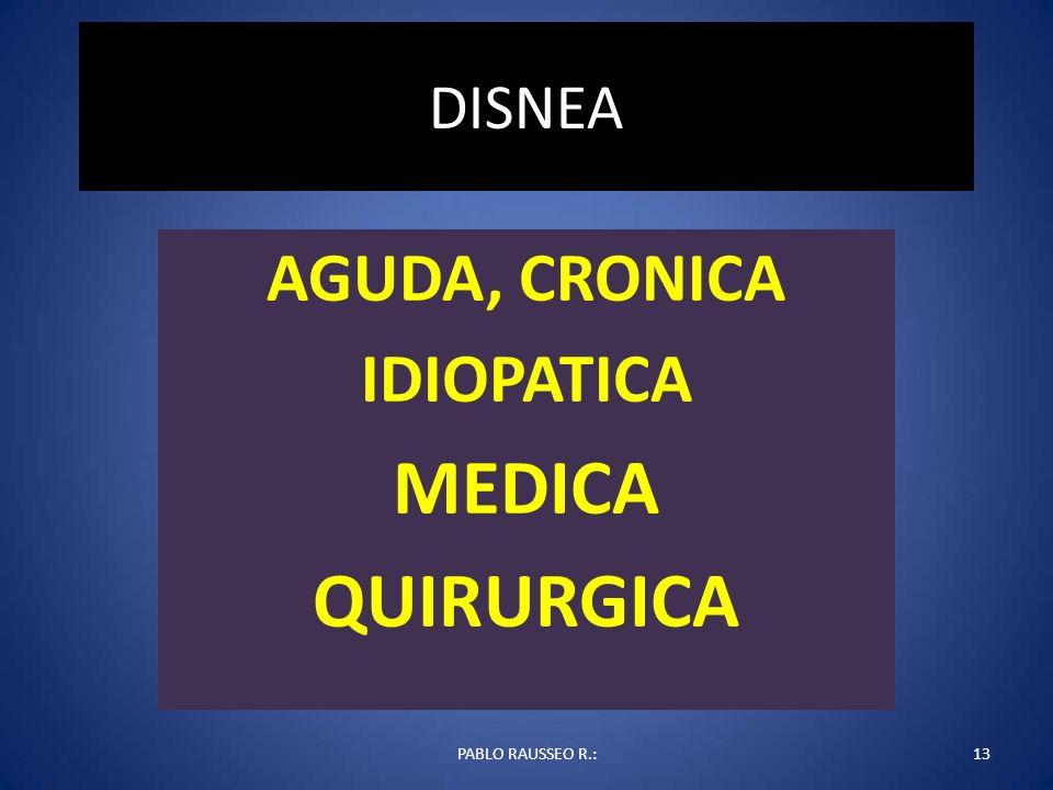 DISNEA AGUDA, CRONICA IDIOPATICA MEDICA QUIRURGICA PABLO RAUSSEO R.:13