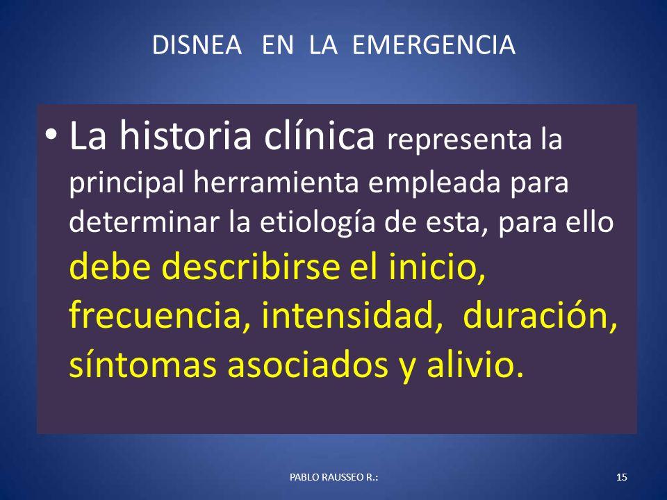 DISNEA EN LA EMERGENCIA La historia clínica representa la principal herramienta empleada para determinar la etiología de esta, para ello debe describi