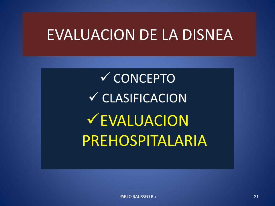 EVALUACION DE LA DISNEA CONCEPTO CLASIFICACION EVALUACION PREHOSPITALARIA PABLO RAUSSEO R.:21