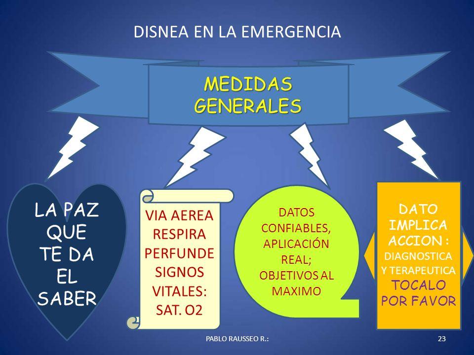 DISNEA EN LA EMERGENCIA PABLO RAUSSEO R.:23 MEDIDAS GENERALES LA PAZ QUE TE DA EL SABER VIA AEREA RESPIRA PERFUNDE SIGNOS VITALES: SAT. O2 DATOS CONFI