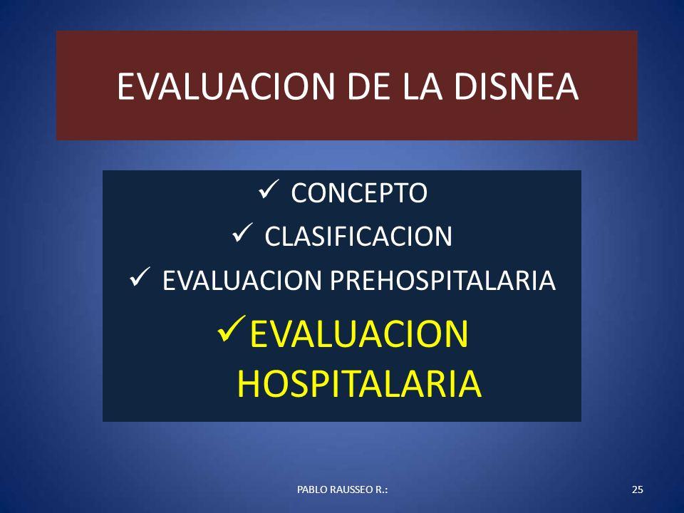 EVALUACION DE LA DISNEA CONCEPTO CLASIFICACION EVALUACION PREHOSPITALARIA EVALUACION HOSPITALARIA PABLO RAUSSEO R.:25