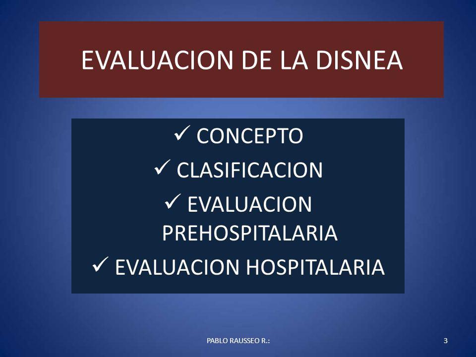 EVALUACION DE LA DISNEA CONCEPTO CLASIFICACION EVALUACION PREHOSPITALARIA EVALUACION HOSPITALARIA PABLO RAUSSEO R.:3