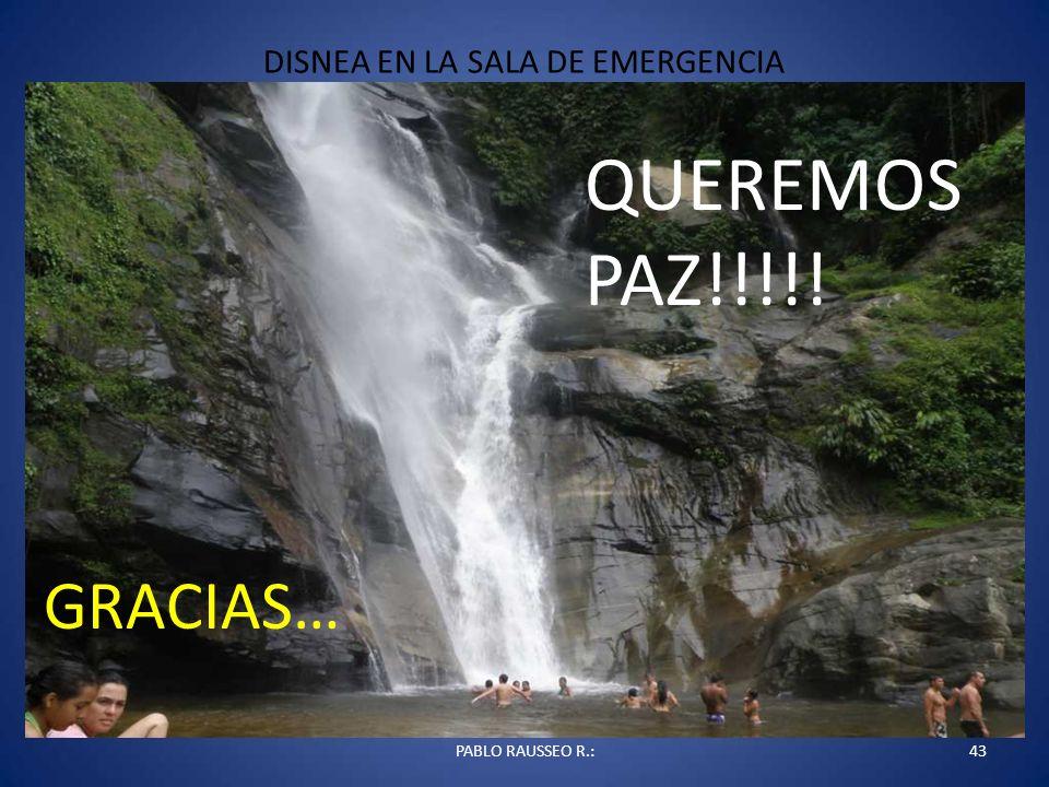 DISNEA EN LA SALA DE EMERGENCIA 43PABLO RAUSSEO R.: QUEREMOS PAZ!!!!! GRACIAS…