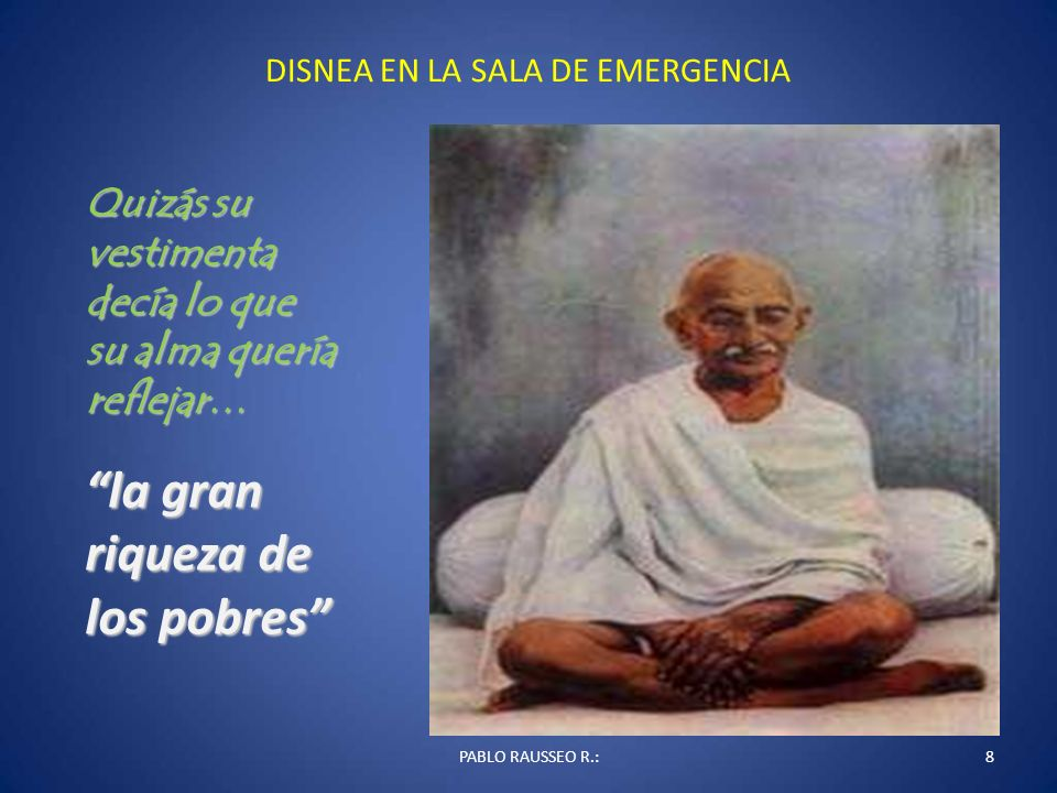 DISNEA EN LA SALA DE EMERGENCIA PABLO RAUSSEO R.:8 Quizás su vestimenta decía lo que su alma quería reflejar… la gran riqueza de los pobres