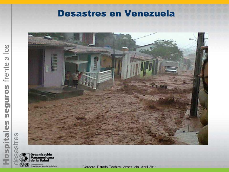 Hospitales seguros frente a los desastres Cordero. Estado Táchira. Venezuela. Abril 2011 Desastres en Venezuela