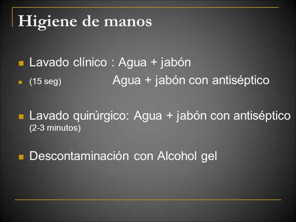 Higiene de manos Lavado clínico : Agua + jabón (15 seg) Agua + jabón con antiséptico Lavado quirúrgico: Agua + jabón con antiséptico (2-3 minutos) Des