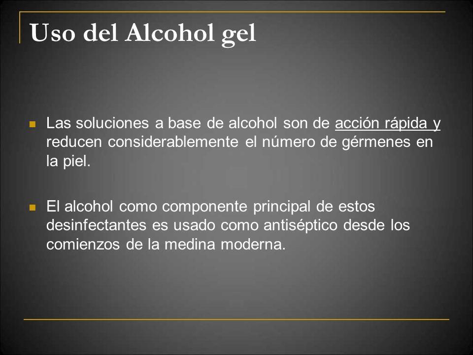 Uso del Alcohol gel Las soluciones a base de alcohol son de acción rápida y reducen considerablemente el número de gérmenes en la piel. El alcohol com