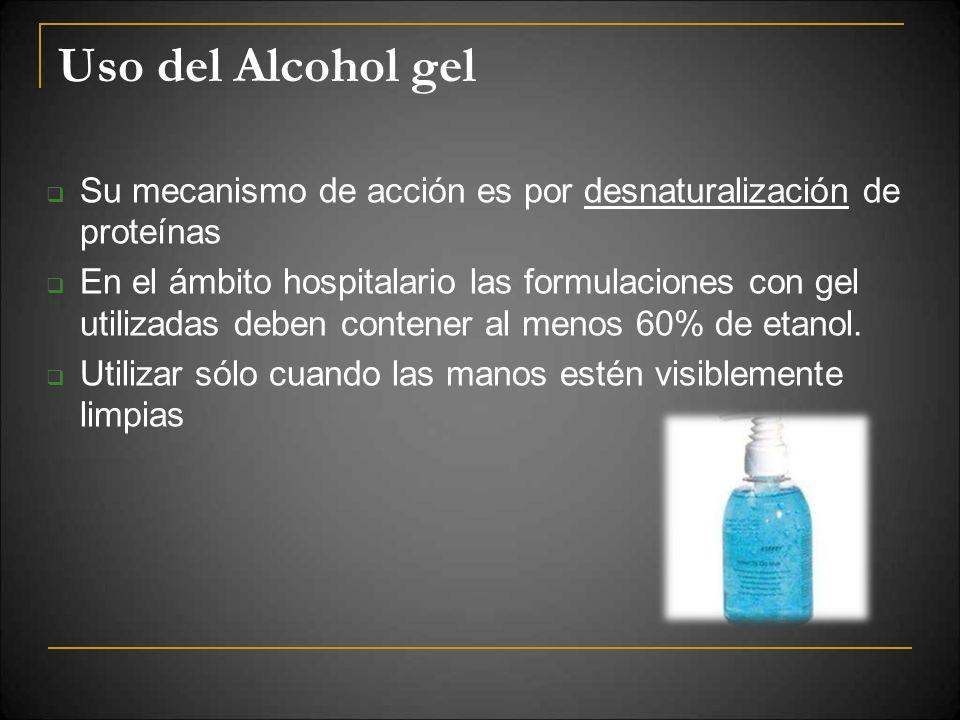 Uso del Alcohol gel Su mecanismo de acción es por desnaturalización de proteínas En el ámbito hospitalario las formulaciones con gel utilizadas deben