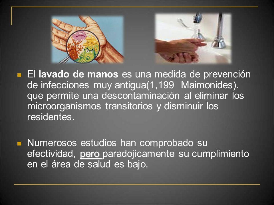 El lavado de manos es una medida de prevención de infecciones muy antigua(1,199 Maimonides). que permite una descontaminación al eliminar los microorg