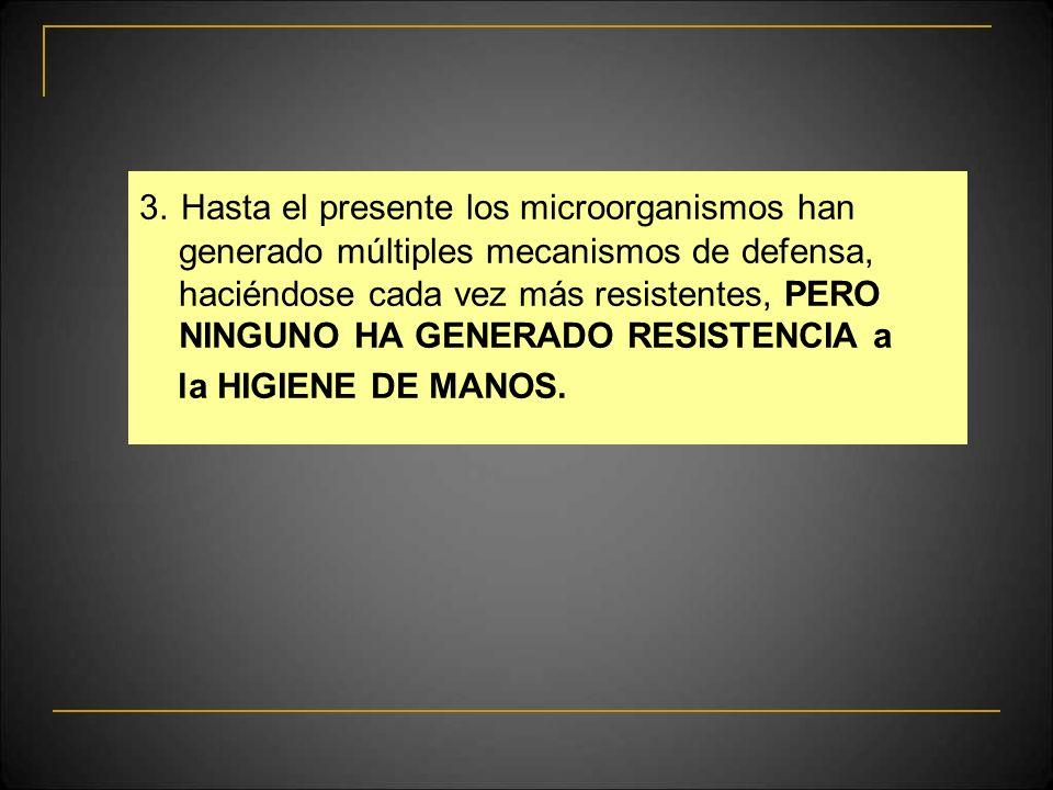 3. Hasta el presente los microorganismos han generado múltiples mecanismos de defensa, haciéndose cada vez más resistentes, PERO NINGUNO HA GENERADO R
