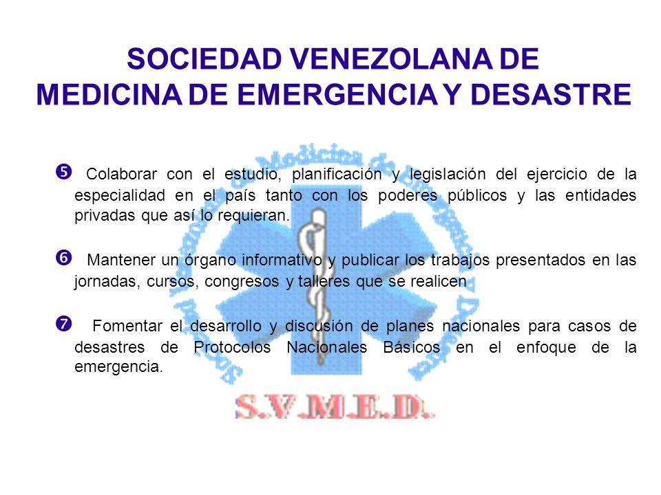 SOCIEDAD VENEZOLANA DE MEDICINA DE EMERGENCIA Y DESASTRE Colaborar con el estudio, planificación y legislación del ejercicio de la especialidad en el país tanto con los poderes públicos y las entidades privadas que así lo requieran.