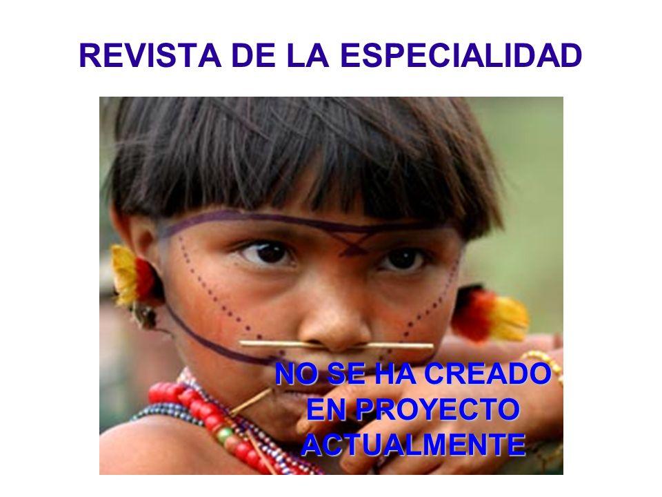 REVISTA DE LA ESPECIALIDAD NO SE HA CREADO EN PROYECTO ACTUALMENTE