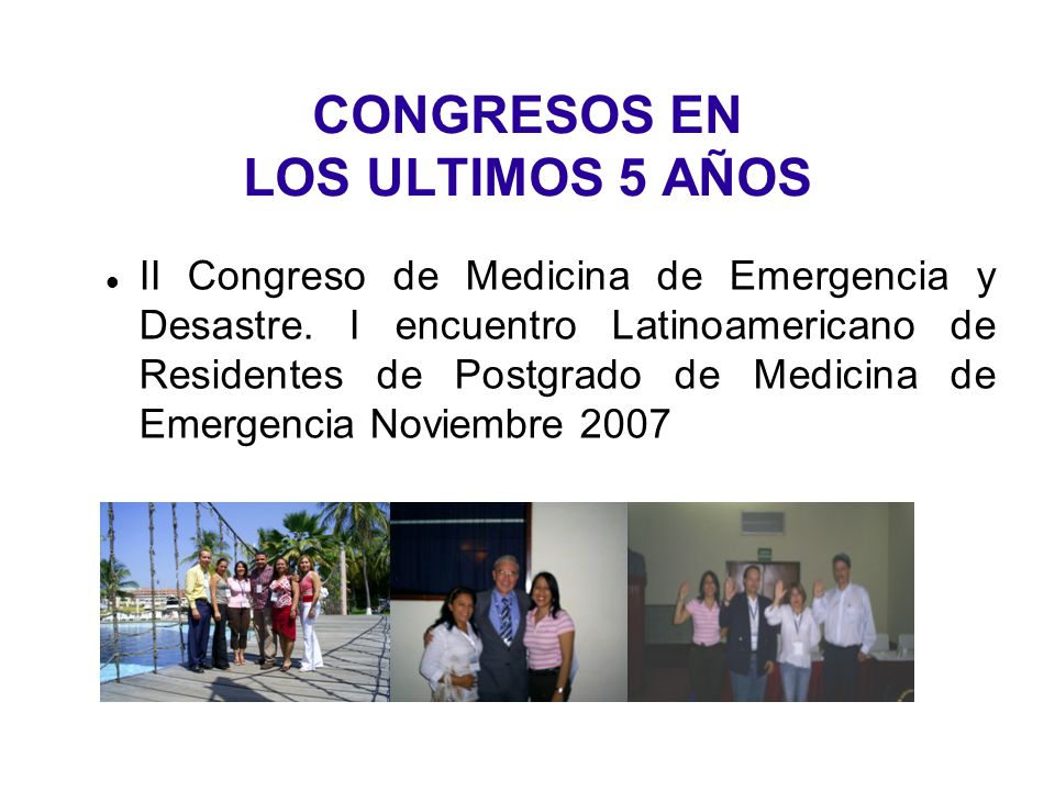 CONGRESOS EN LOS ULTIMOS 5 AÑOS II Congreso de Medicina de Emergencia y Desastre.