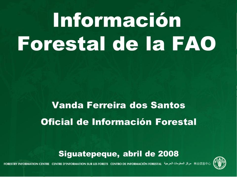 Información Forestal de la FAO Vanda Ferreira dos Santos Oficial de Información Forestal Siguatepeque, abril de 2008