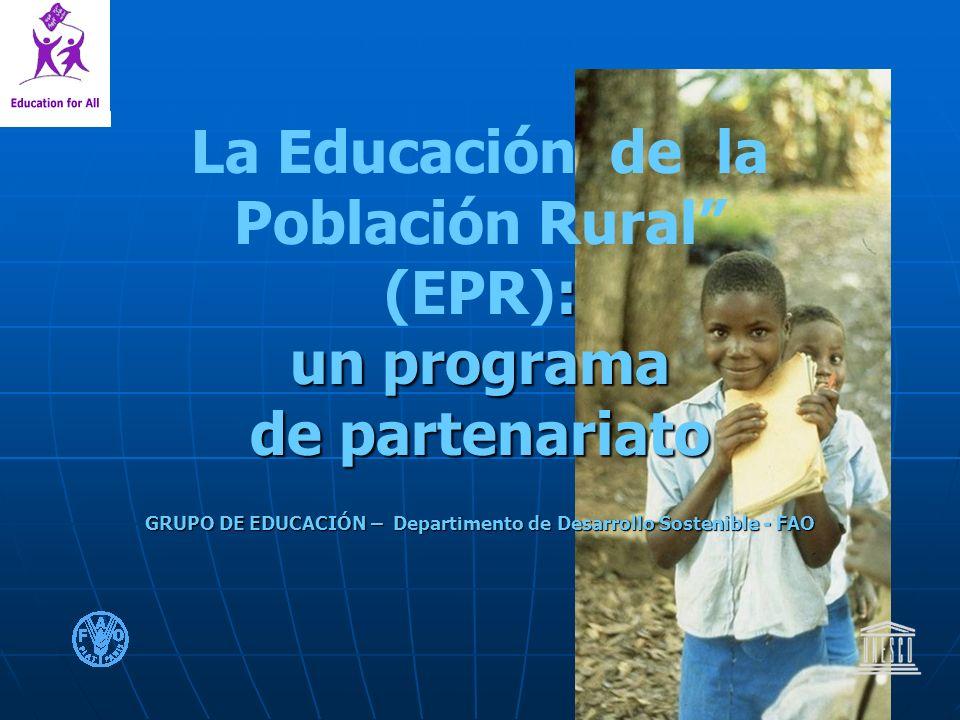 : un programa de partenariato GRUPO DE EDUCACIÓN – Departimento de Desarrollo Sostenible - FAO La Educación de la Población Rural (EPR): un programa de partenariato GRUPO DE EDUCACIÓN – Departimento de Desarrollo Sostenible - FAO