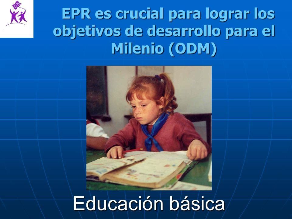 EPR es crucial para lograr los objetivos de desarrollo para el Milenio (ODM) EPR es crucial para lograr los objetivos de desarrollo para el Milenio (ODM) Educación básica