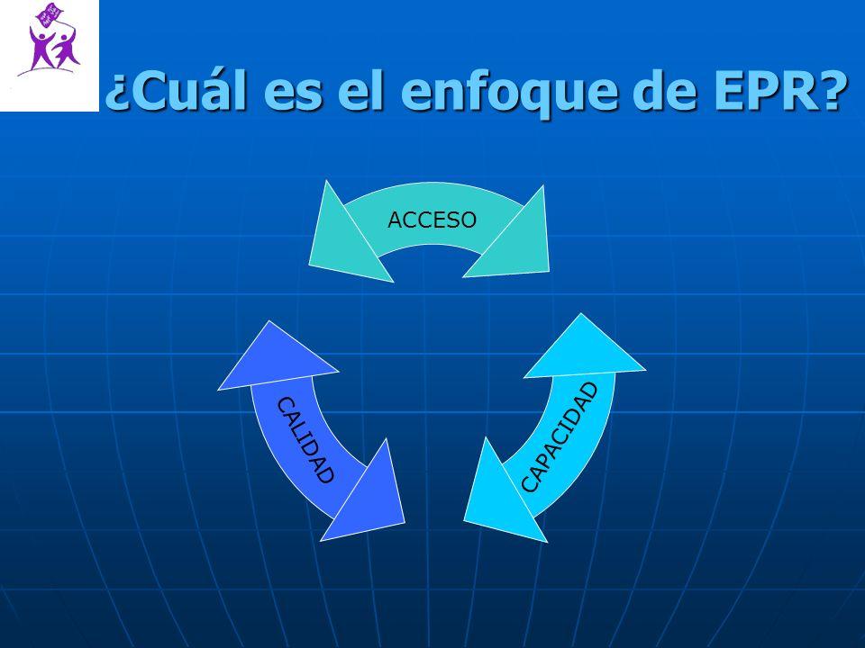 ¿ Cuál es el enfoque de EPR? ¿ Cuál es el enfoque de EPR? ACCESO CALIDAD CAPACIDAD