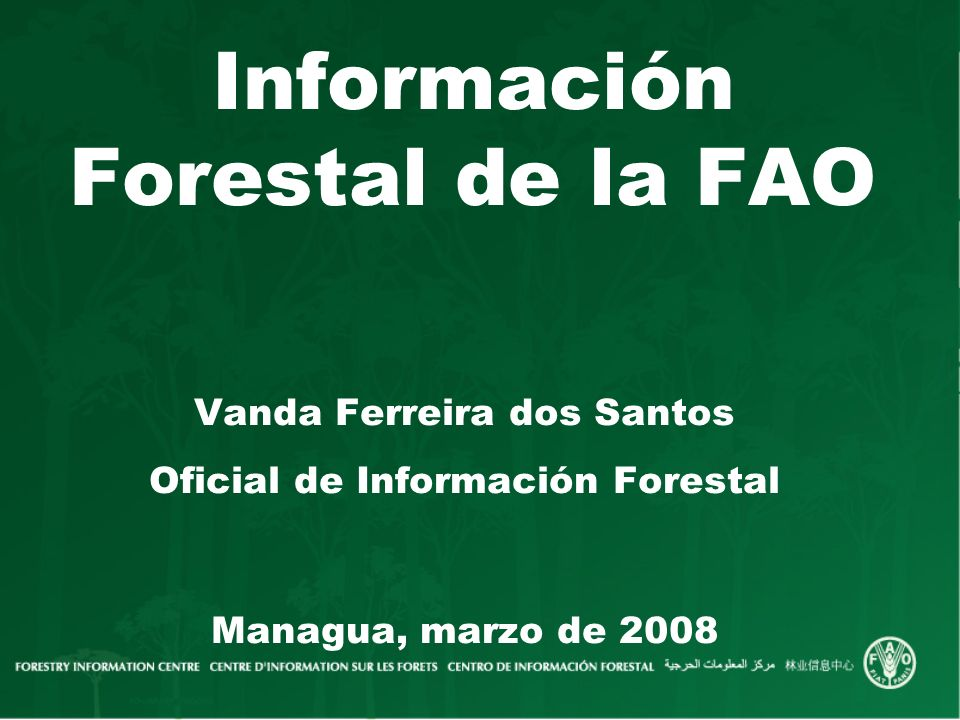 Información Forestal de la FAO Vanda Ferreira dos Santos Oficial de Información Forestal Managua, marzo de 2008