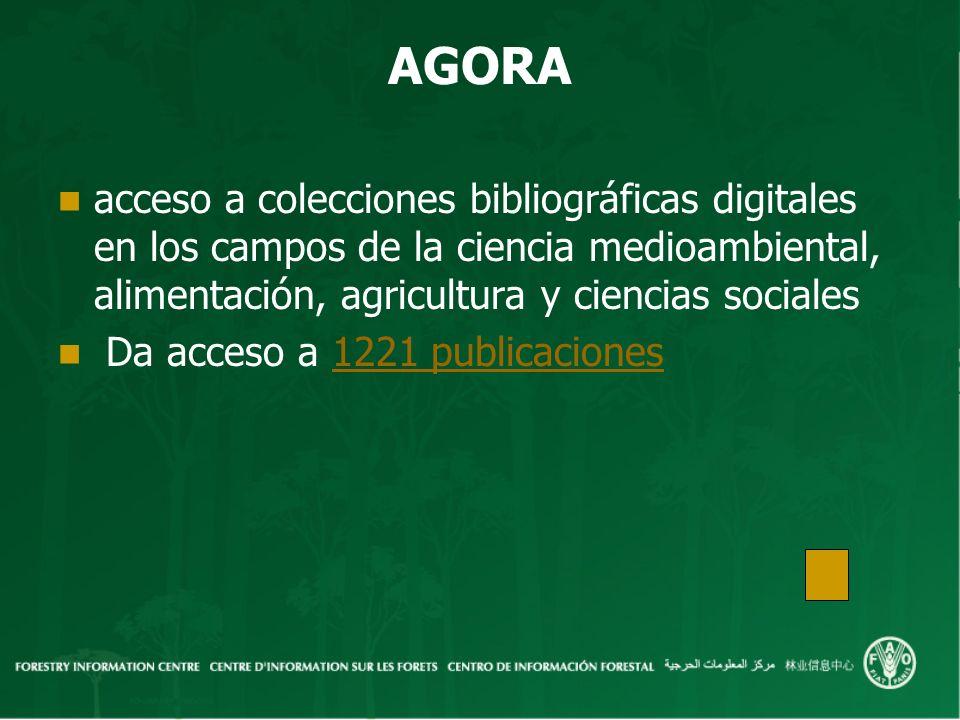 AGORA acceso a colecciones bibliográficas digitales en los campos de la ciencia medioambiental, alimentación, agricultura y ciencias sociales Da acceso a 1221 publicaciones1221 publicaciones