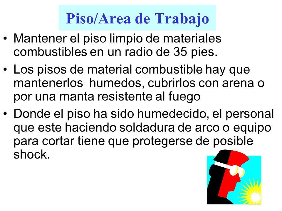 Piso/Area de Trabajo Mantener el piso limpio de materiales combustibles en un radio de 35 pies. Los pisos de material combustible hay que mantenerlos