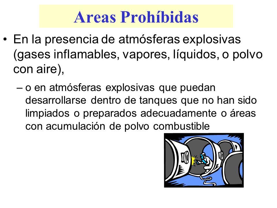 Areas Prohíbidas En la presencia de atmósferas explosivas (gases inflamables, vapores, líquidos, o polvo con aire), –o en atmósferas explosivas que pu