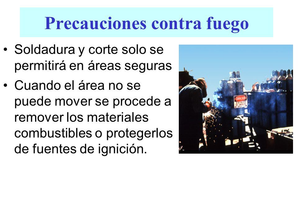 Precauciones contra fuego Soldadura y corte solo se permitirá en áreas seguras Cuando el área no se puede mover se procede a remover los materiales co