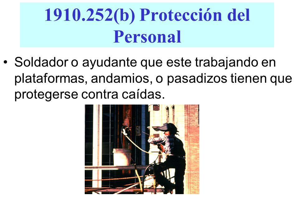 1910.252(b) Protección del Personal Soldador o ayudante que este trabajando en plataformas, andamios, o pasadizos tienen que protegerse contra caídas.