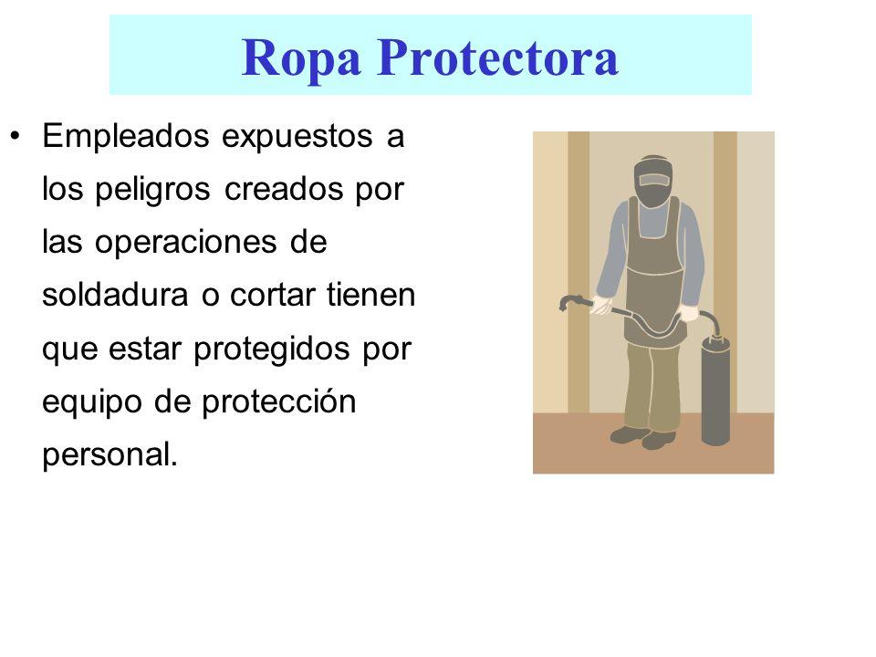 Empleados expuestos a los peligros creados por las operaciones de soldadura o cortar tienen que estar protegidos por equipo de protección personal. Ro