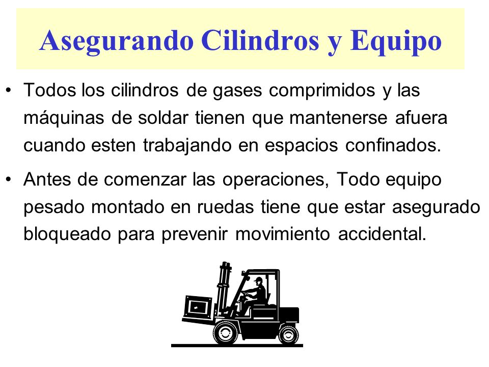 Asegurando Cilindros y Equipo Todos los cilindros de gases comprimidos y las máquinas de soldar tienen que mantenerse afuera cuando esten trabajando e