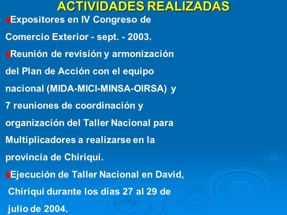 ACTIVIDADES REALIZADAS íExpositores en IV Congreso de Comercio Exterior - sept. - 2003. íReunión de revisión y armonización del Plan de Acción con el