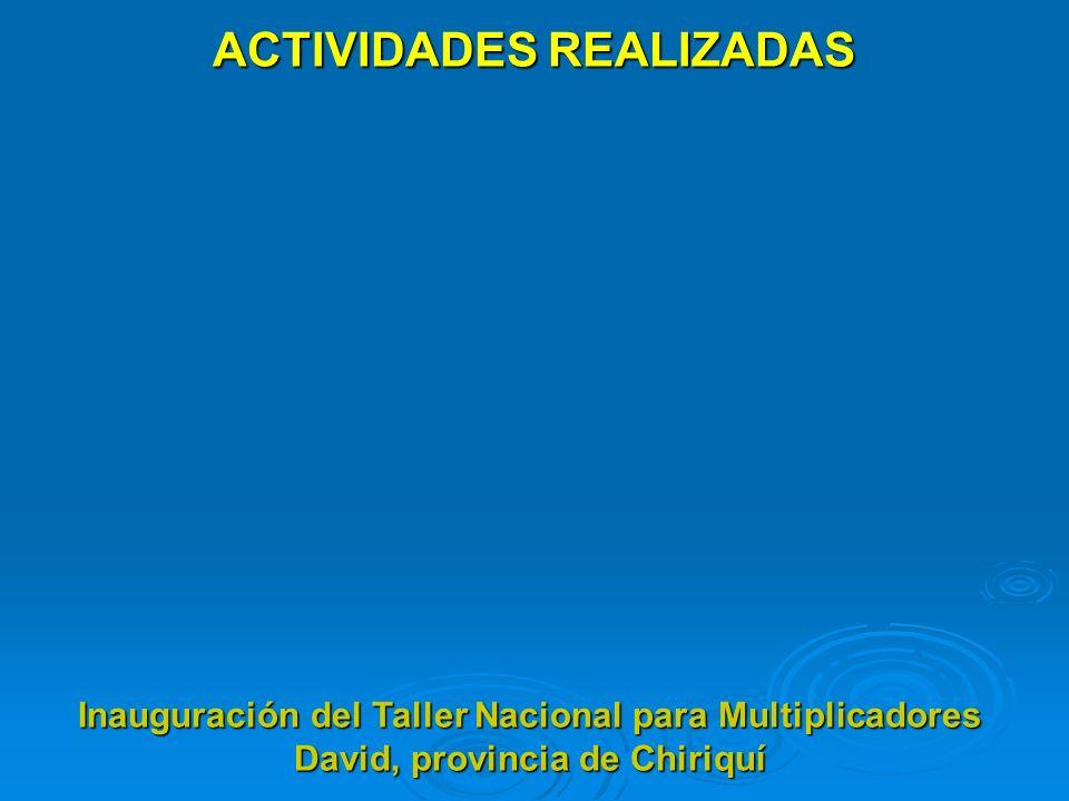 ACTIVIDADES REALIZADAS Inauguración del Taller Nacional para Multiplicadores David, provincia de Chiriquí