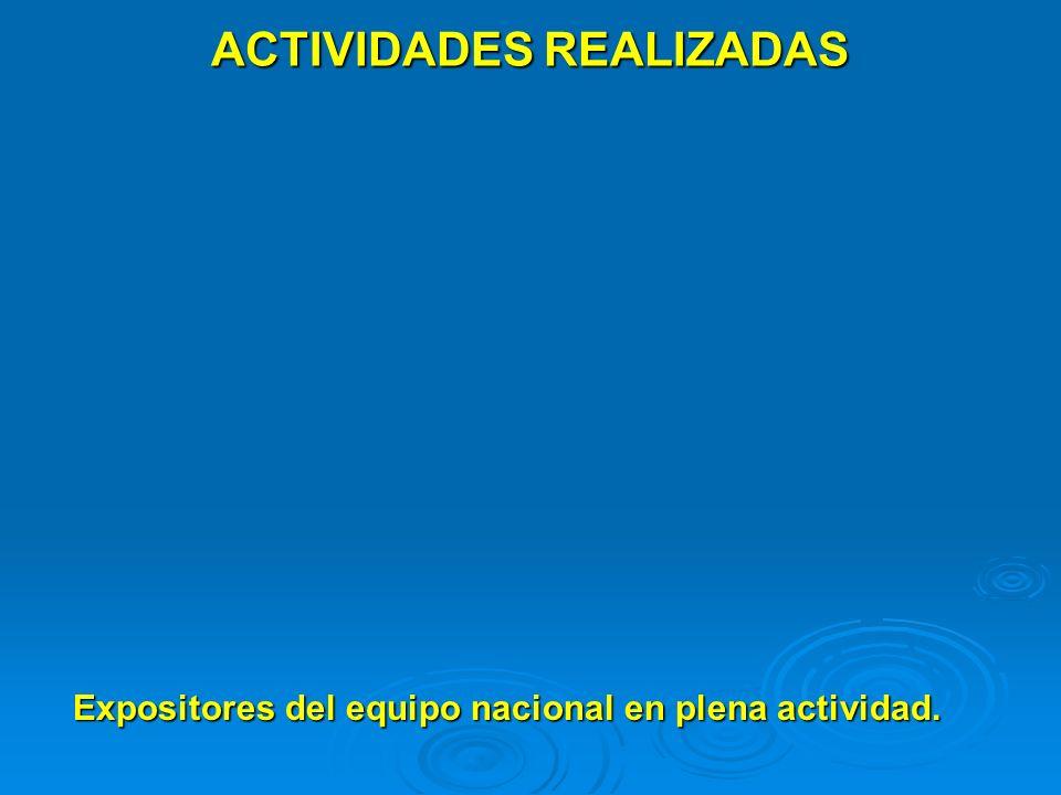 ACTIVIDADES REALIZADAS Expositores del equipo nacional en plena actividad.