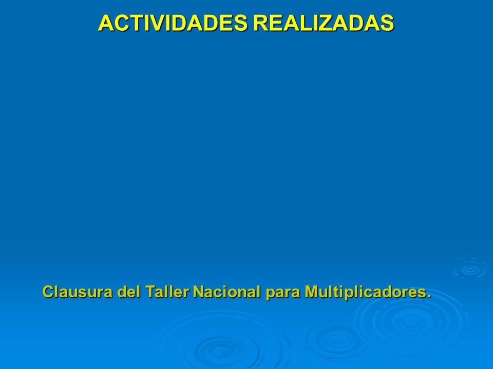 ACTIVIDADES REALIZADAS Clausura del Taller Nacional para Multiplicadores.