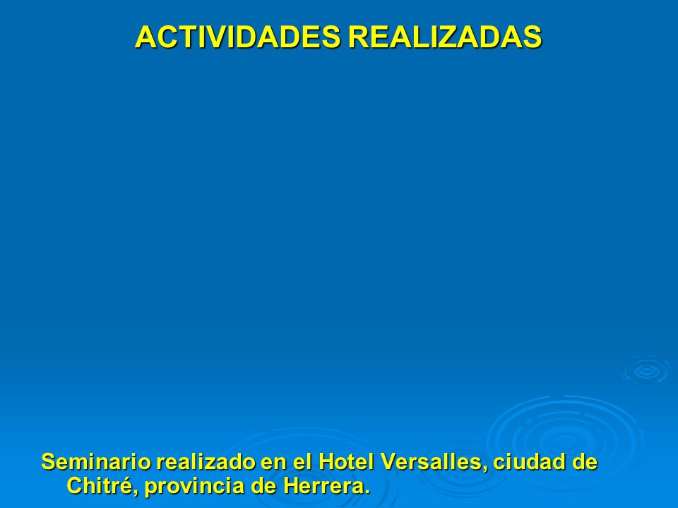 ACTIVIDADES REALIZADAS Seminario realizado en el Hotel Versalles, ciudad de Chitré, provincia de Herrera.