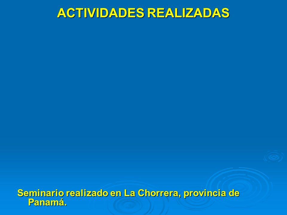 ACTIVIDADES REALIZADAS Seminario realizado en La Chorrera, provincia de Panamá.